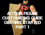 Action Figure Customizing Guide: Getting Started Part 1